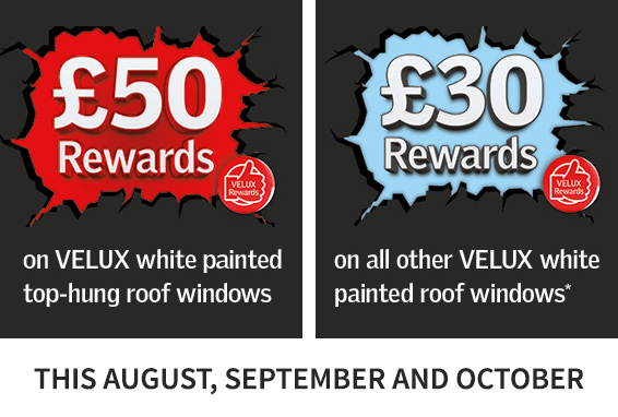 £50 rewards on Velux white painted top-hung food windows, £30 rewards on all other Velux white painted roof windows. This August, September and October.
